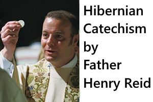 The Hibernian Catechism by Father Henry Reid